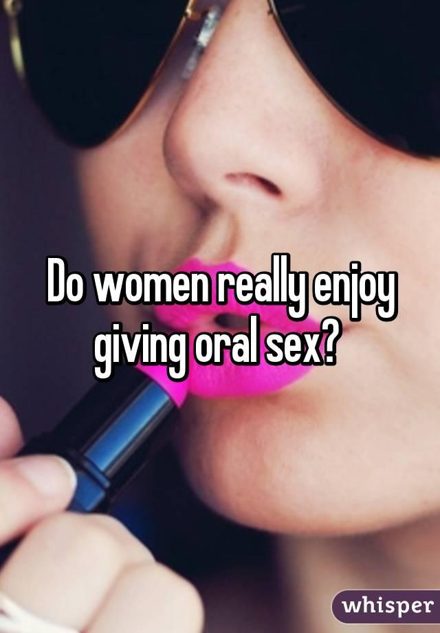 女性は本当にオーラルセックスを楽しんでいますか?