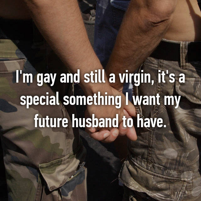 I'm gay and still a virgin, it's a special something I want my future husband to have.
