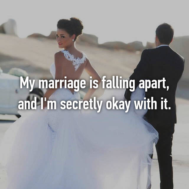 My marriage is falling apart, and I'm secretly okay with it.