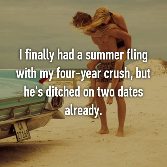 I finally had a summer fling with my four-year crush, but he's ditched on two dates already.