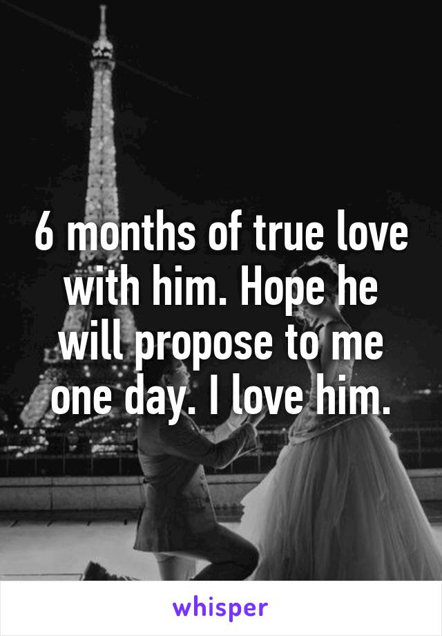 Months Of True Love With Him Hope He Will Propose To Me One Day I Love
