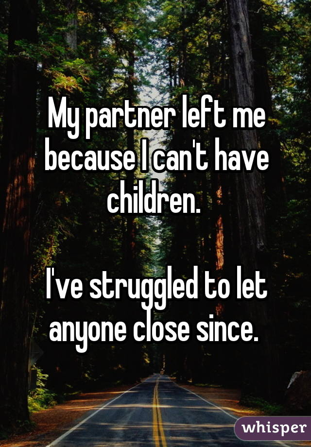My partner left me because I can