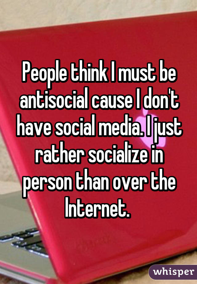 People think I must be antisocial cause I don