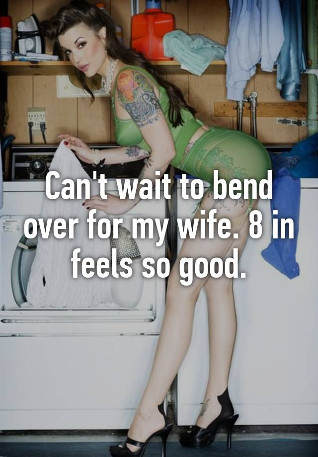 Bend my wife over