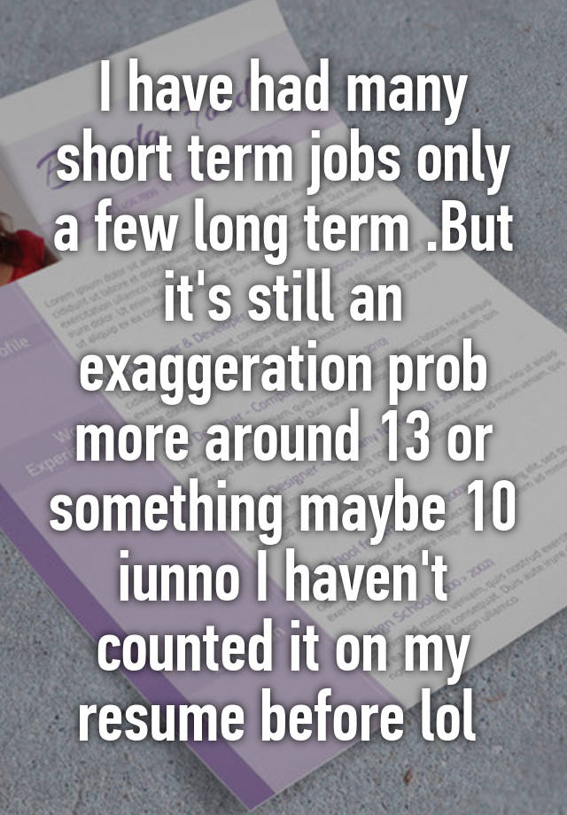 i have had many short term jobs only a few long term but it s