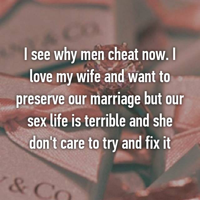 I see why men cheat now. I love my wife and want to preserve our marriage but our sex life is terrible and she don't care to try and fix it
