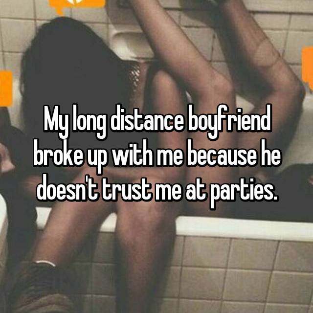 My long distance boyfriend broke up with me because he doesn't trust me at parties.