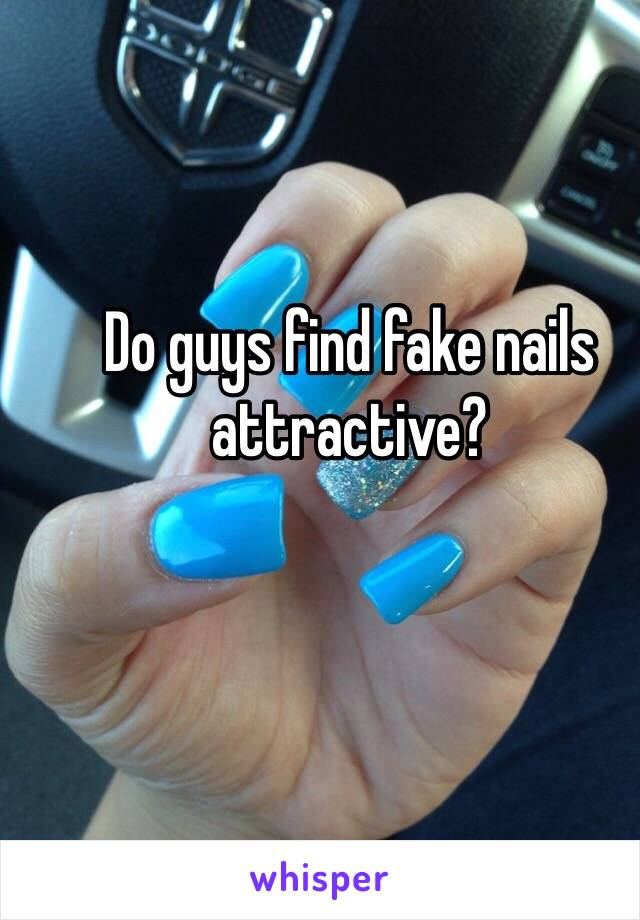 Do guys find fake nails attractive?
