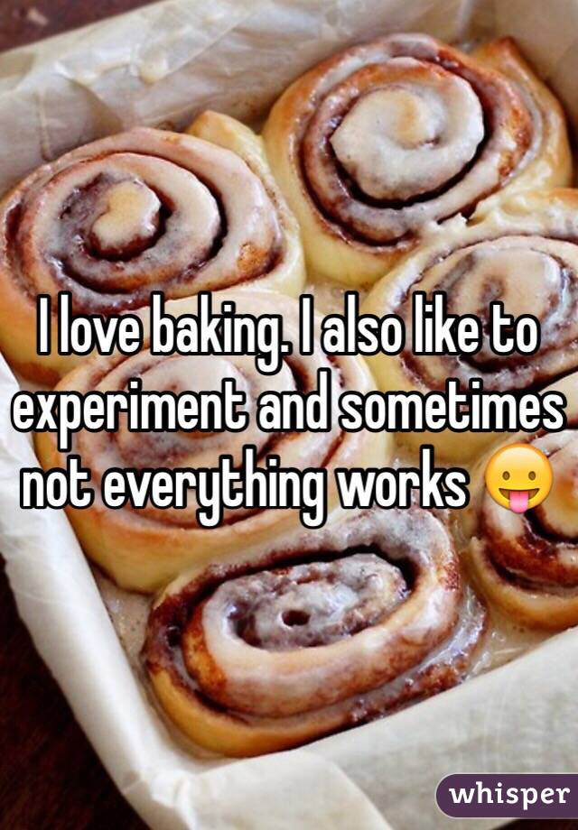 I love baking. I also like to experiment and sometimes not everything works ��
