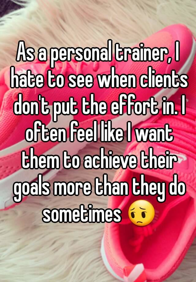 As a personal trainer, I hate to see when clients don