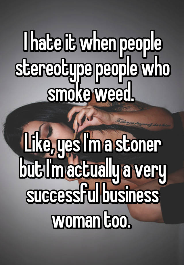 05210d0beaa66d502ba01e539efdd394979afc 19 Weed Smokers Who Are Proud To Go Against The Lazy Stoner Stereotype