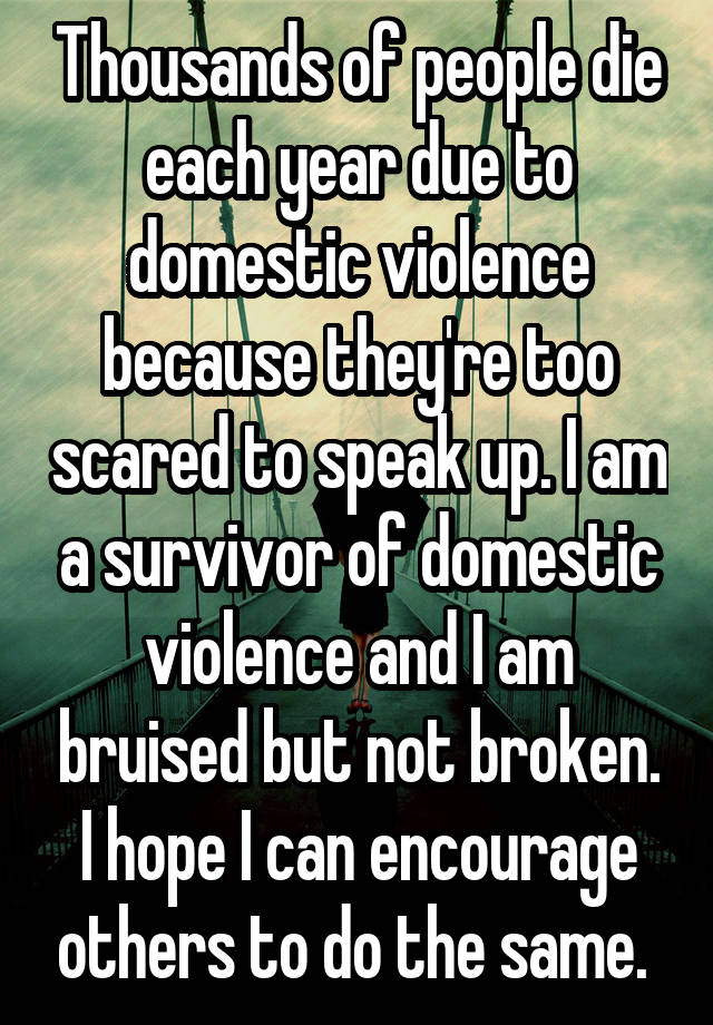 Thousands of people die each year due to domestic violence because they