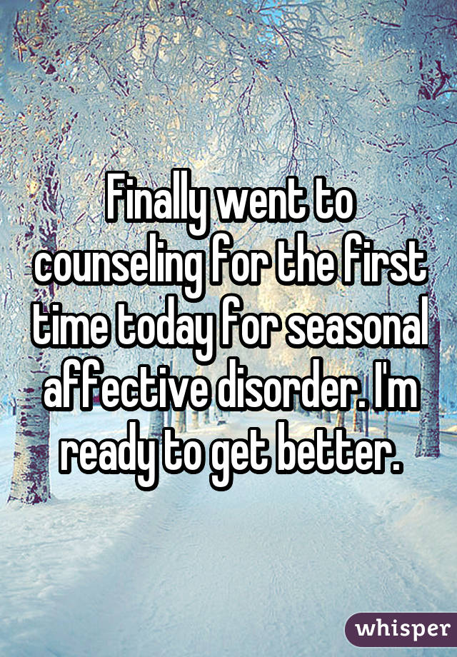 Finally went to counseling for the first time today for seasonal affective disorder. I