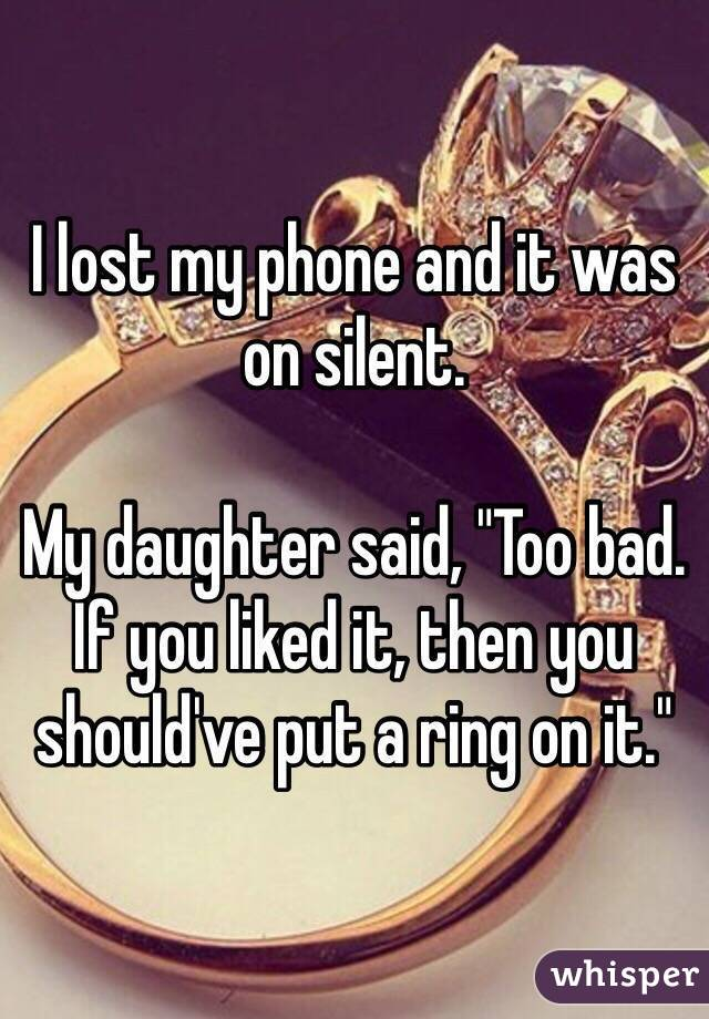 i lost my phone and it was on silent my said