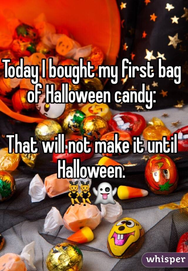 Today I bought my first bag of Halloween candy: That will not make it until Halloween. ����