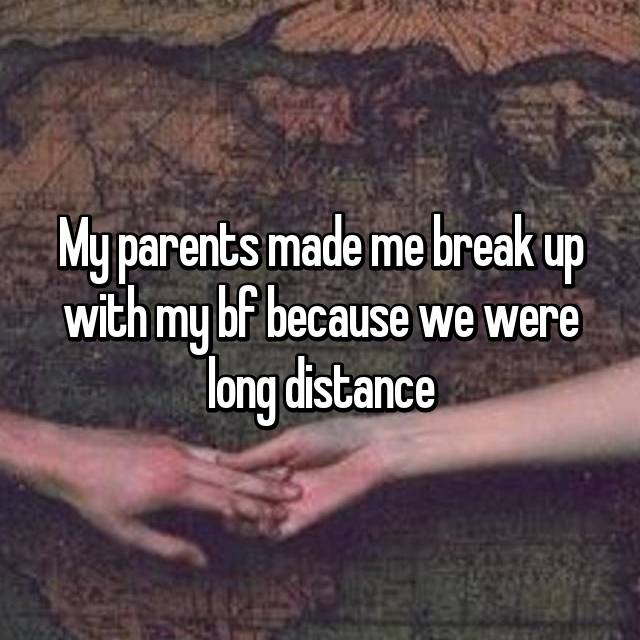 My parents made me break up with my bf because we were long distance