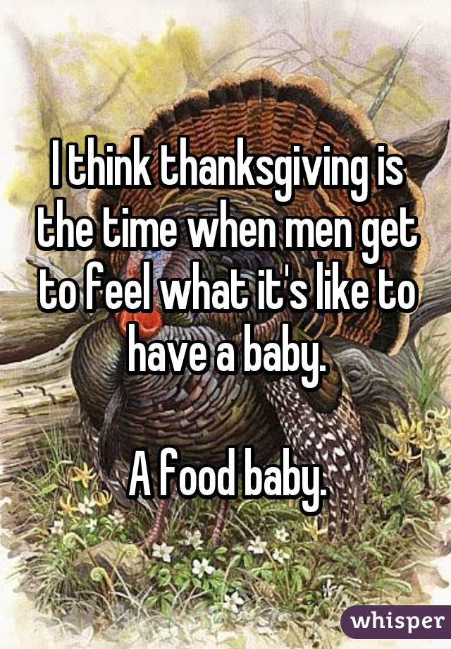 I think thanksgiving is the time when men get to feel what it