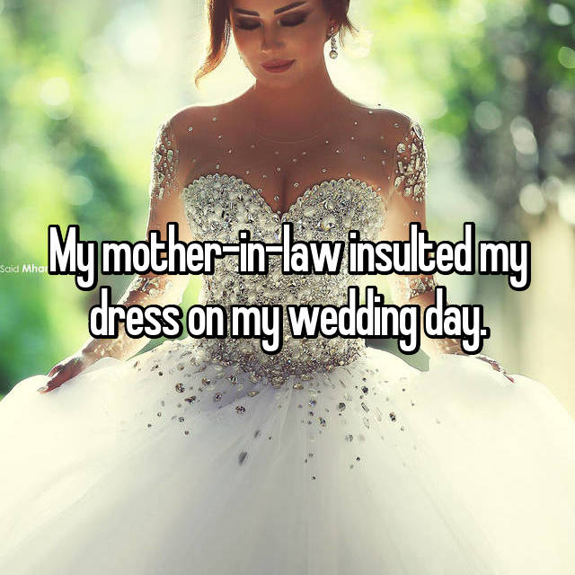 My mother-in-law insulted my dress on my wedding day.