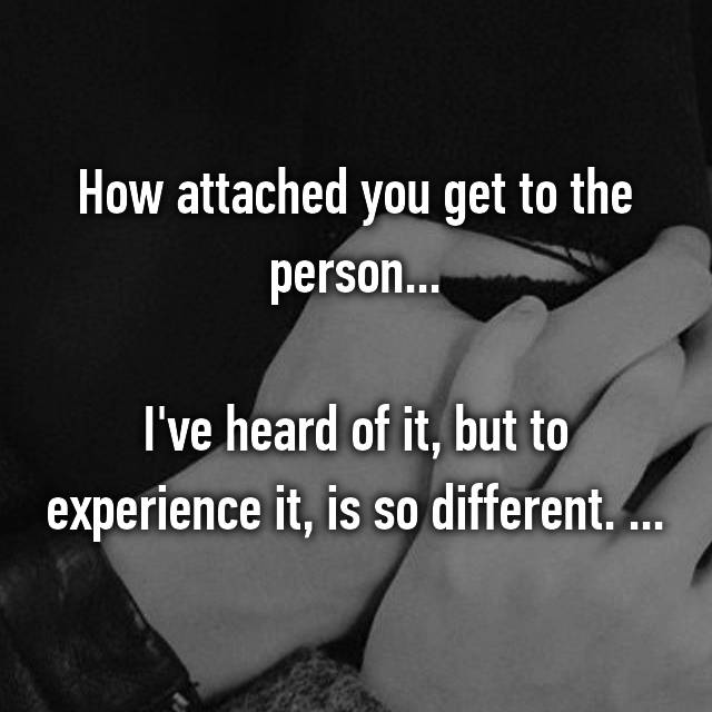 How attached you get to the person...  I've heard of it, but to experience it, is so different. ...