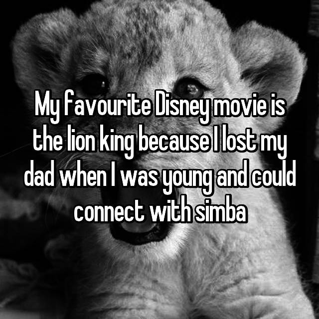 My favourite Disney movie is the lion king because I lost my dad when I was young and could connect with simba