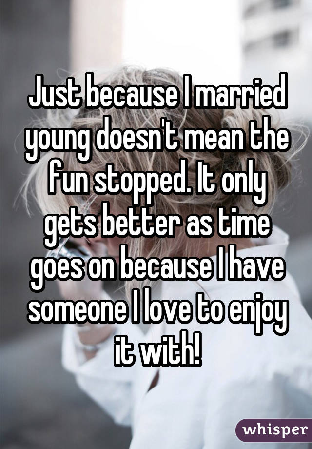 Just because I married young doesn