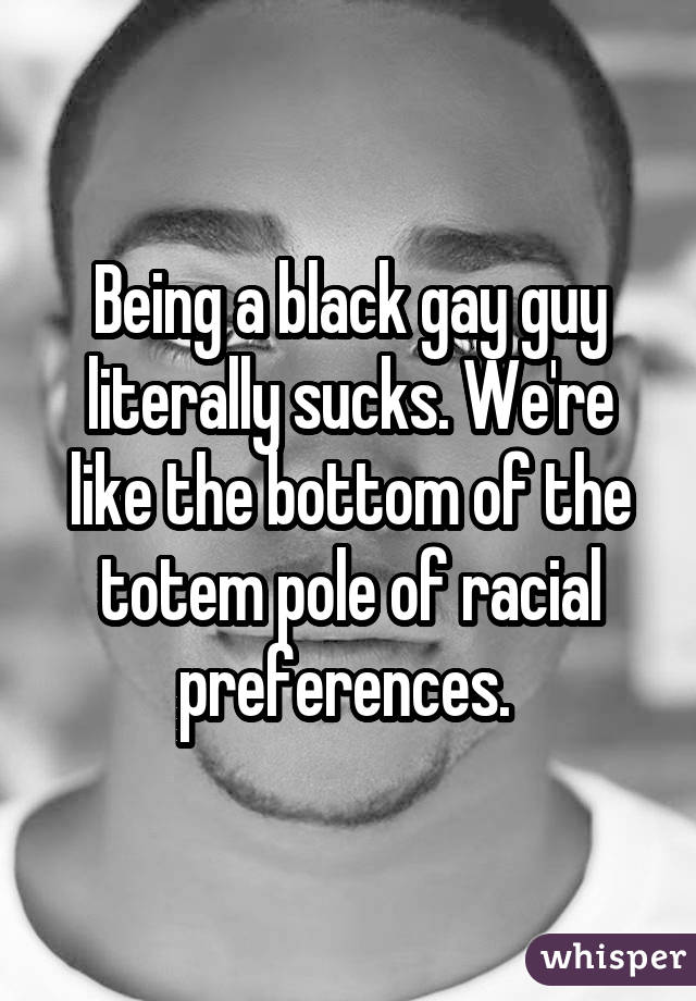 Being a black gay guy literally sucks. We