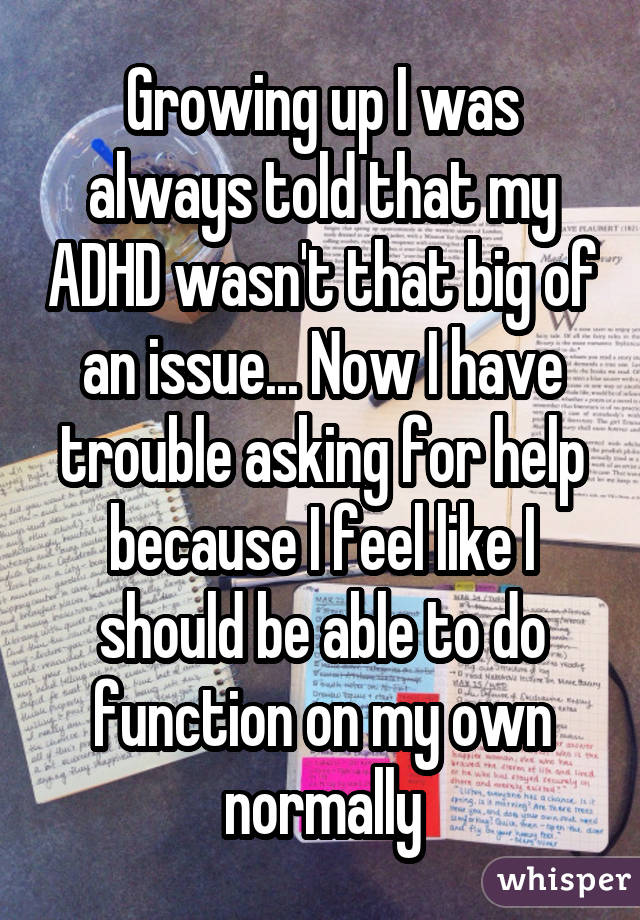Growing up I was always told that my ADHD wasn