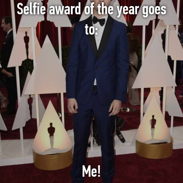 Selfie award of the year goes to:       Me!
