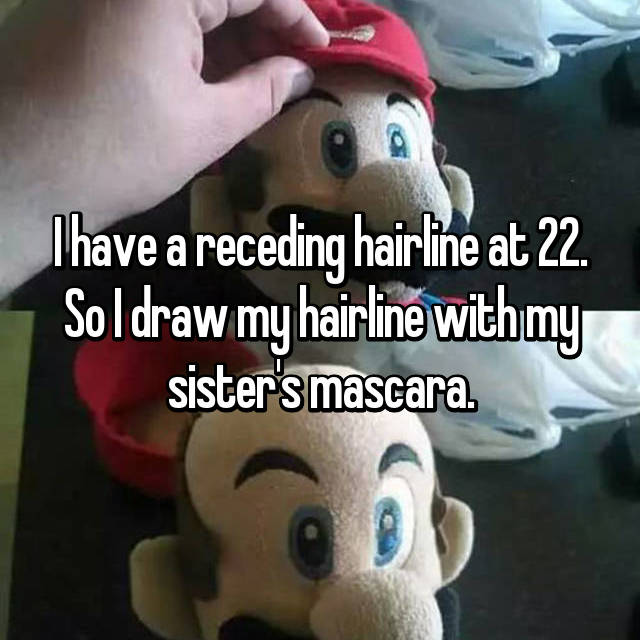 I have a receding hairline at 22. So I draw my hairline with my sister's mascara.