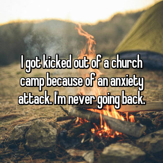 I got kicked out of a church camp because of an anxiety attack. I'm never going back.