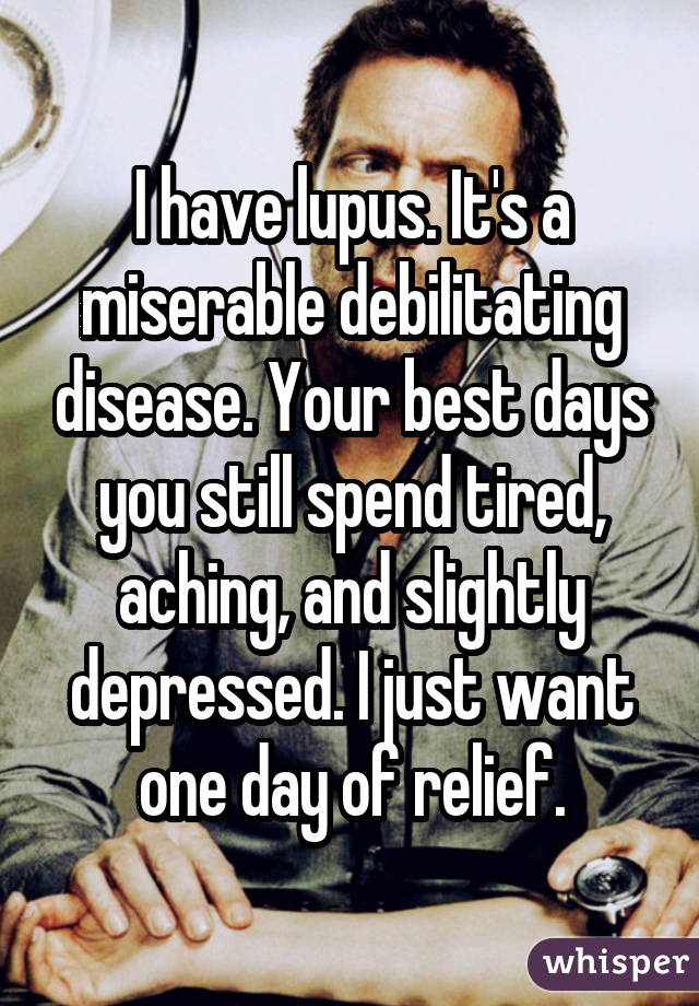 I have lupus. It
