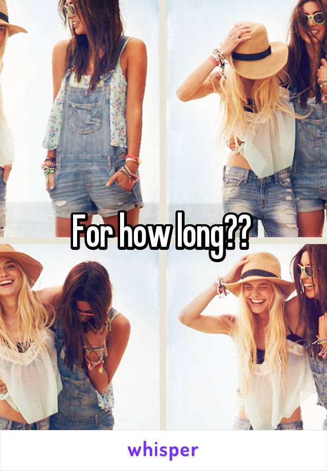 For how long??