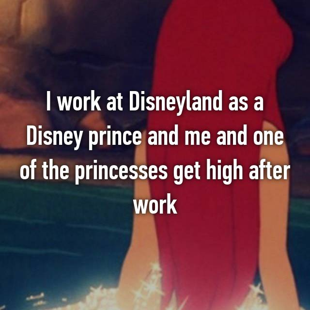 I work at Disneyland as a Disney prince and me and one of the princesses get high after work