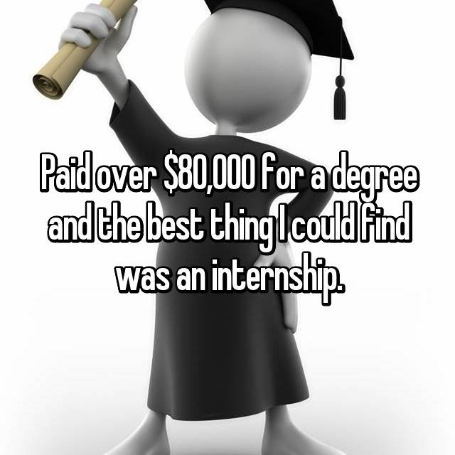 Paid over $80,000 for a degree and the best thing I could find was an internship.