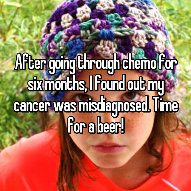 After going through chemo for six months, I found out my cancer was misdiagnosed. Time for a beer!