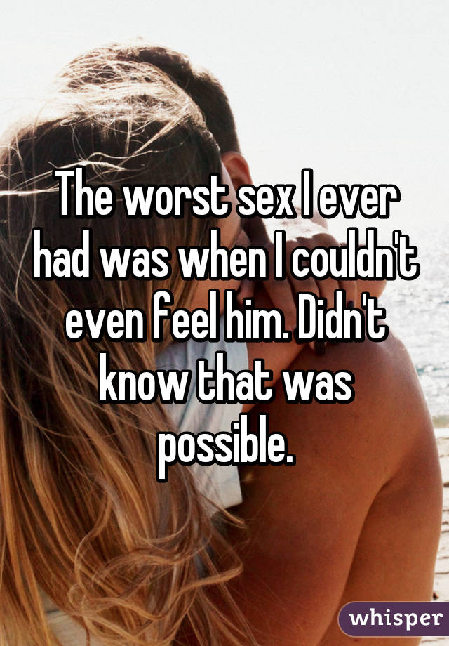 The worst sex I ever had was when I couldn