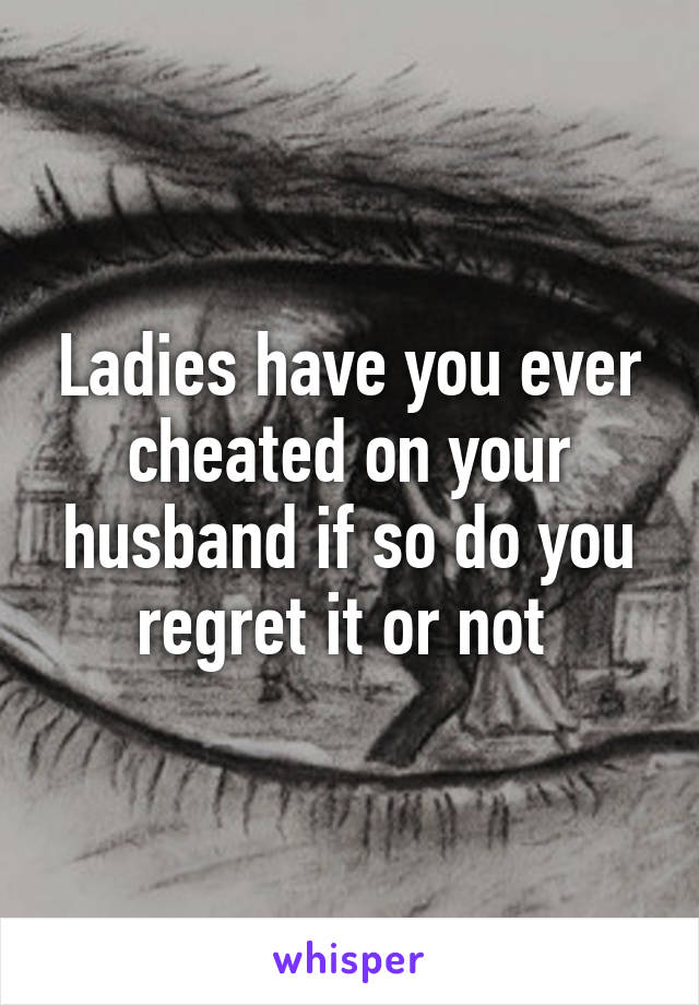 Have You Ever Cheated On Your Husband