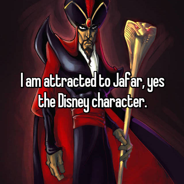 I am attracted to Jafar, yes the Disney character.