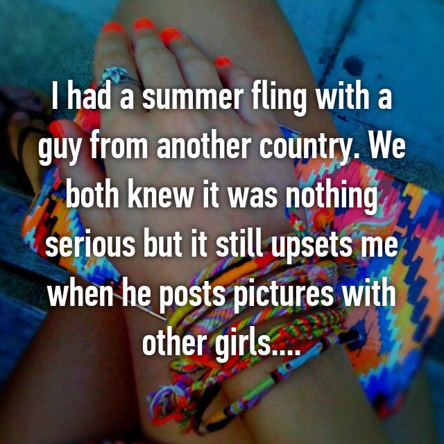 I had a summer fling with a guy from another country. We both knew it was nothing serious but it still upsets me when he posts pictures with other girls....