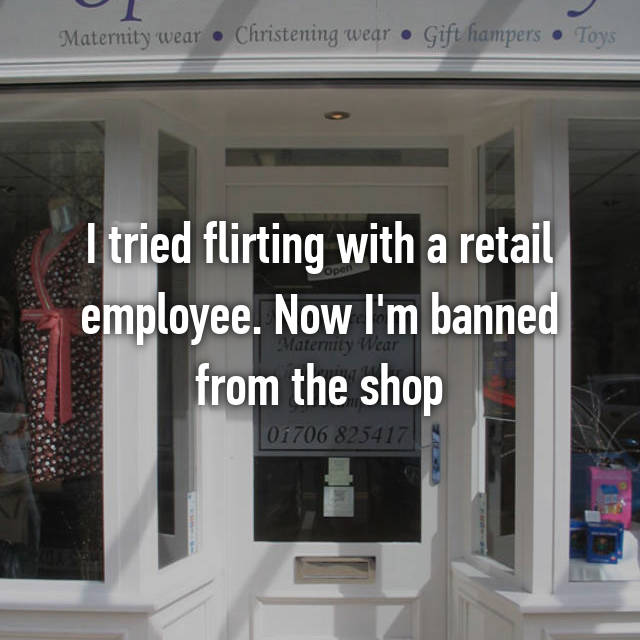 I tried flirting with a retail employee. Now I'm banned from the shop