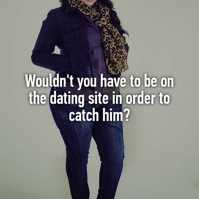 catch him on dating sites
