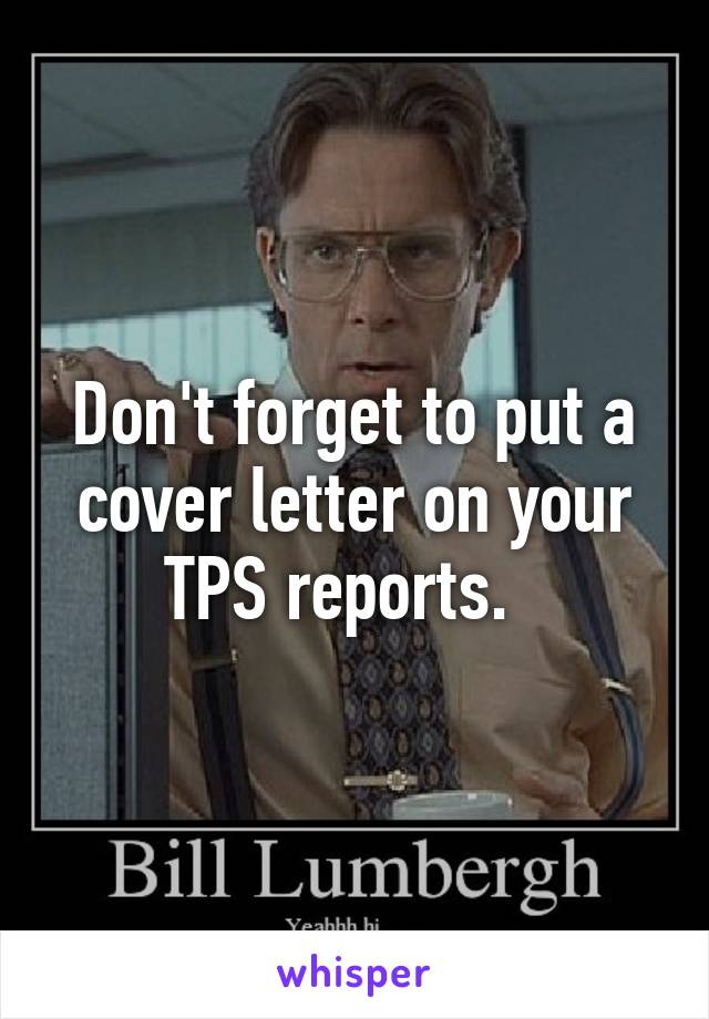 body of cover letter%0A Tps report Etsy Corporette com You know the coffee cup wielding TPS report  dude referred to