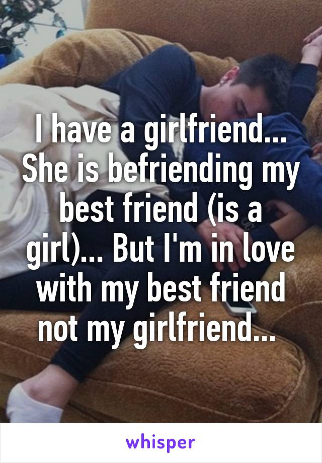 i like a girl but shes dating my friend Answerscom ® wikianswers ® categories relationships dating teen dating my best friends like the girl i like what do i do she is your best girl friend for a.