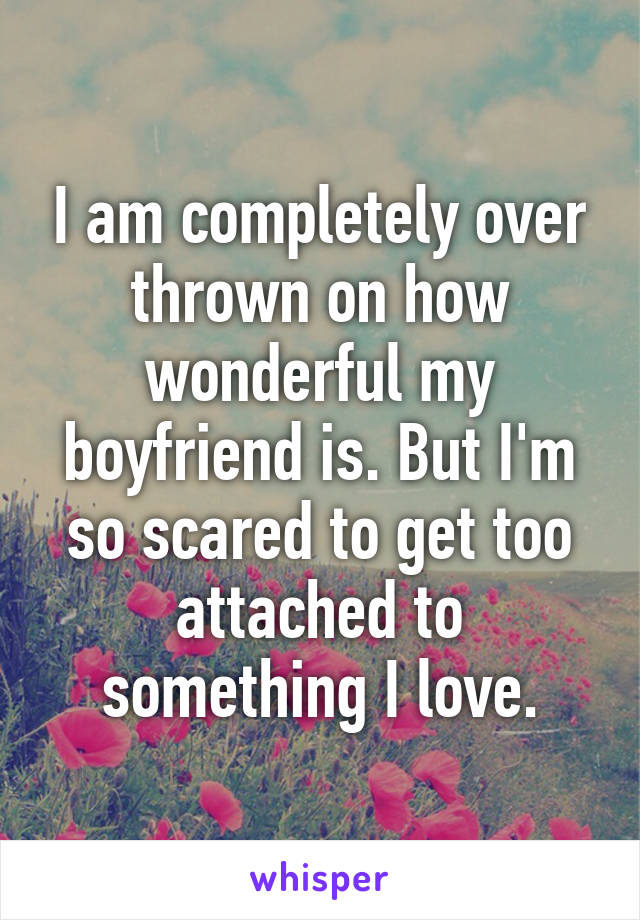 Boyfriend Too My I Am To Attached