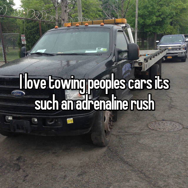 I love towing peoples cars its such an adrenaline rush