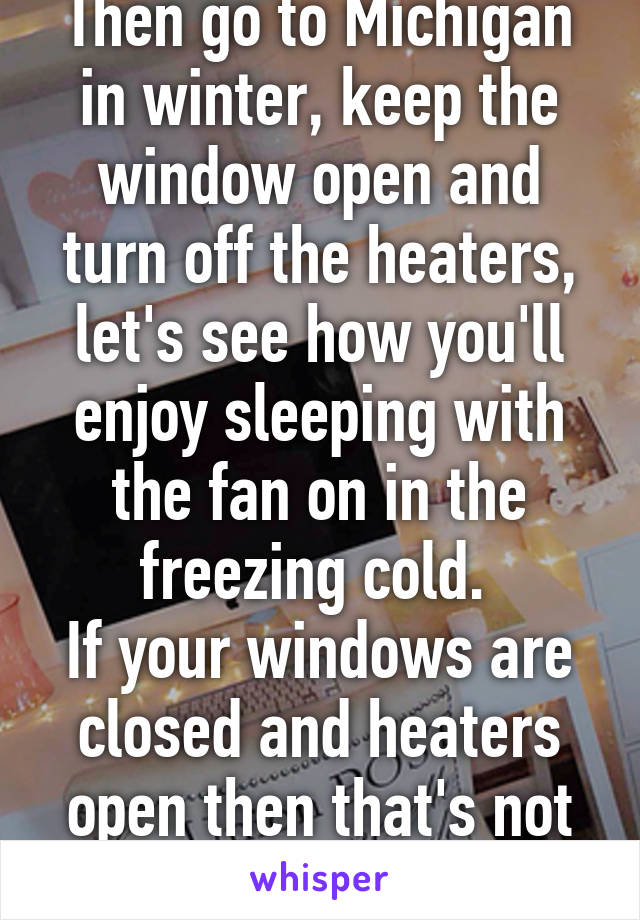 Then go to michigan in winter keep the window open and for Sleeping with window open in winter