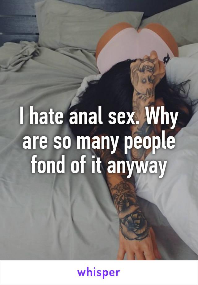 I hate anal