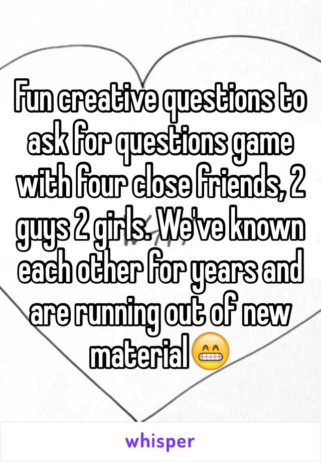 creative questions to ask for questions game with four close ...
