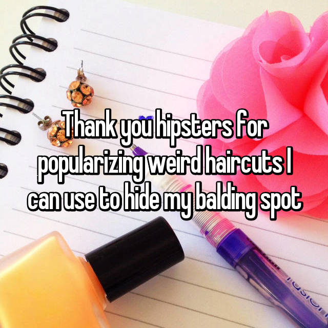 Thank you hipsters for popularizing weird haircuts I can use to hide my balding spot