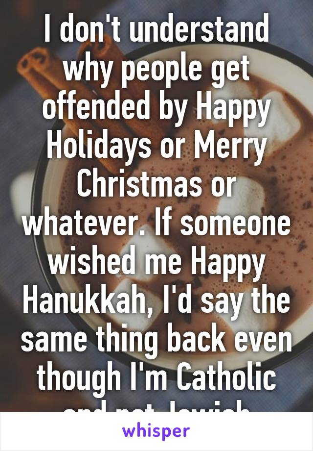 I don 39 t understand why people get offended by happy for Why is it merry christmas and not happy christmas